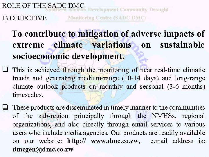 ROLE OF THE SADC DMC 1) OBJECTIVE To contribute to mitigation of adverse impacts