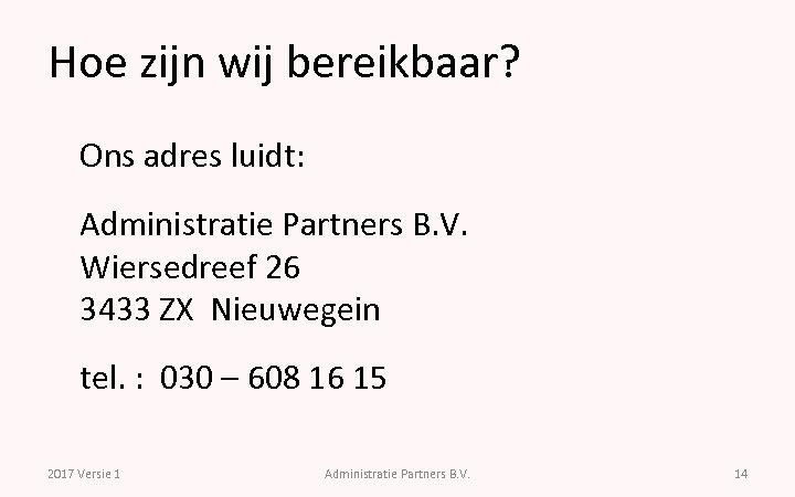 Hoe zijn wij bereikbaar? Ons adres luidt: Administratie Partners B. V. Wiersedreef 26 3433