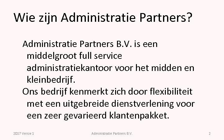Wie zijn Administratie Partners? Administratie Partners B. V. is een middelgroot full service administratiekantoor