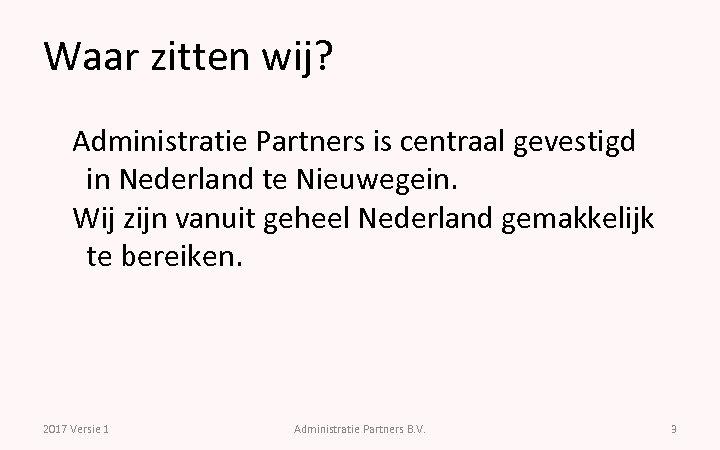 Waar zitten wij? Administratie Partners is centraal gevestigd in Nederland te Nieuwegein. Wij zijn