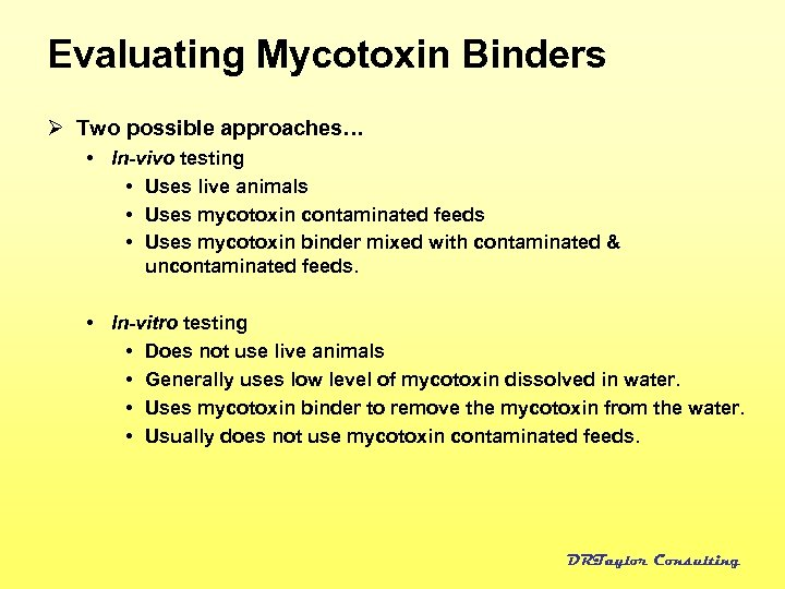 Evaluating Mycotoxin Binders Ø Two possible approaches… • In-vivo testing • Uses live animals