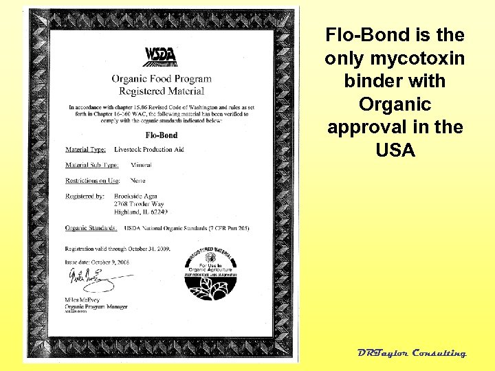 Flo-Bond is the only mycotoxin binder with Organic approval in the USA DRTaylor Consulting