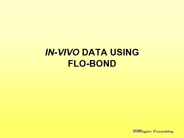 IN-VIVO DATA USING FLO-BOND DRTaylor Consulting