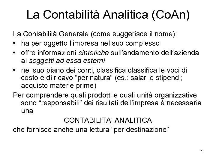 La Contabilità Analitica (Co. An) La Contabilità Generale (come suggerisce il nome): • ha