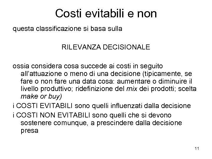 Costi evitabili e non questa classificazione si basa sulla RILEVANZA DECISIONALE ossia considera cosa