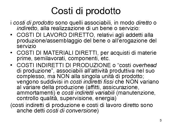Costi di prodotto i costi di prodotto sono quelli associabili, in modo diretto o