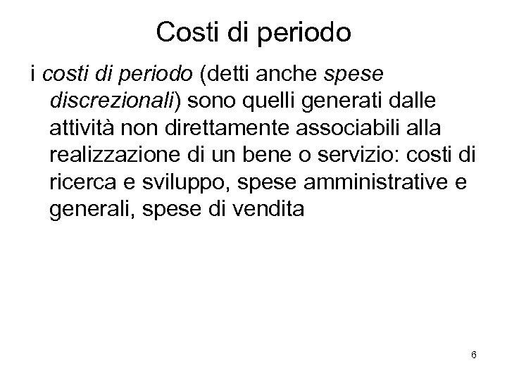Costi di periodo i costi di periodo (detti anche spese discrezionali) sono quelli generati