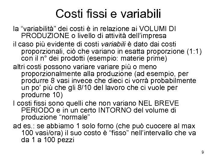 """Costi fissi e variabili la """"variabilità"""" dei costi è in relazione ai VOLUMI DI"""