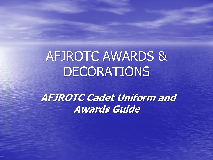 AFJROTC AWARDS & DECORATIONS AFJROTC Cadet Uniform and Awards Guide
