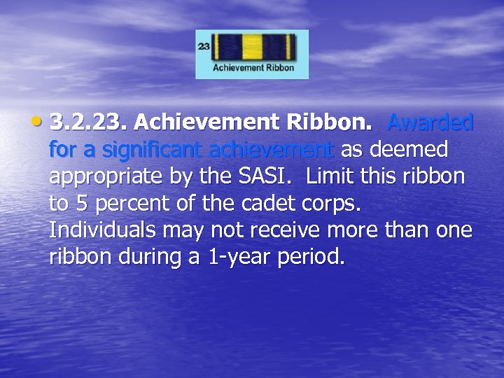 • 3. 2. 23. Achievement Ribbon. Awarded for a significant achievement as deemed