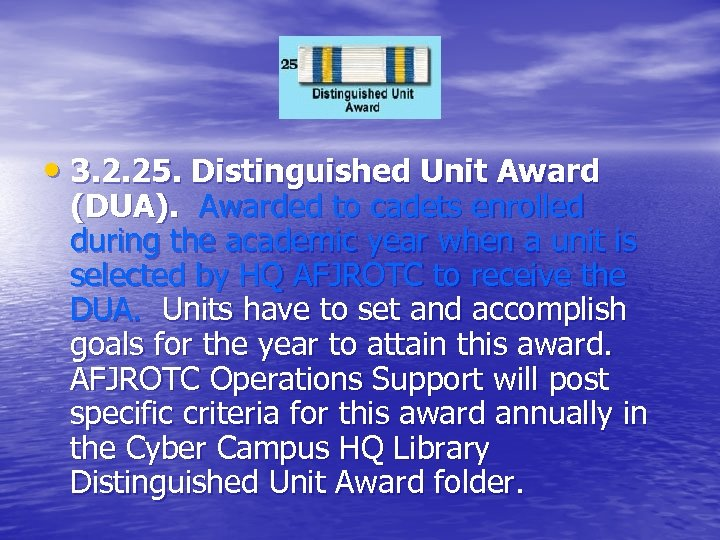 • 3. 2. 25. Distinguished Unit Award (DUA). Awarded to cadets enrolled during