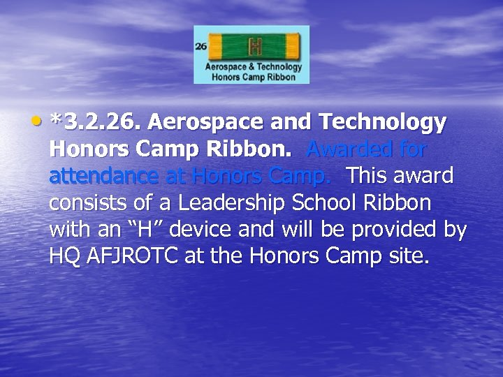 • *3. 2. 26. Aerospace and Technology Honors Camp Ribbon. Awarded for attendance