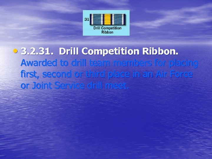 • 3. 2. 31. Drill Competition Ribbon. Awarded to drill team members for