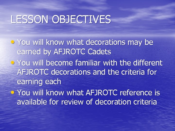 LESSON OBJECTIVES • You will know what decorations may be earned by AFJROTC Cadets