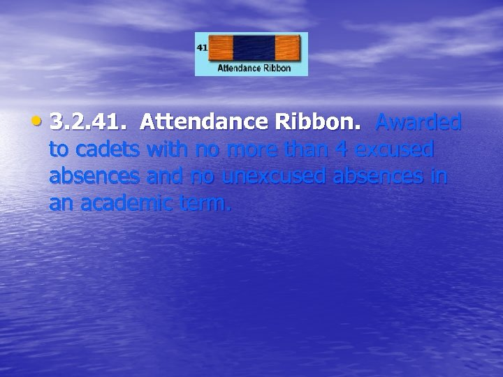 • 3. 2. 41. Attendance Ribbon. Awarded to cadets with no more than