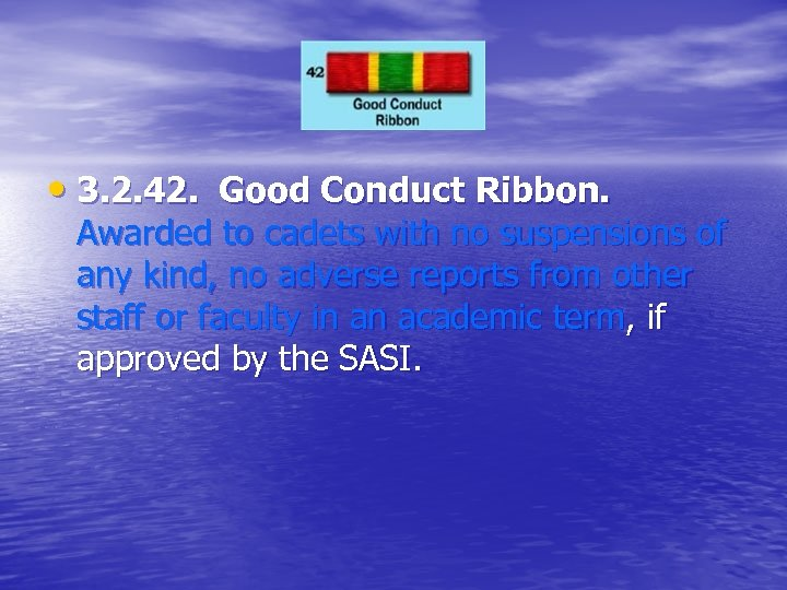 • 3. 2. 42. Good Conduct Ribbon. Awarded to cadets with no suspensions