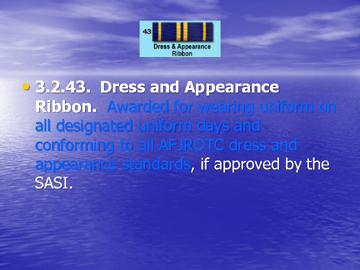 • 3. 2. 43. Dress and Appearance Ribbon. Awarded for wearing uniform on