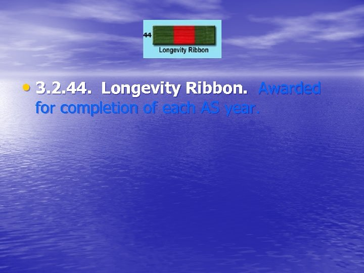 • 3. 2. 44. Longevity Ribbon. Awarded for completion of each AS year.