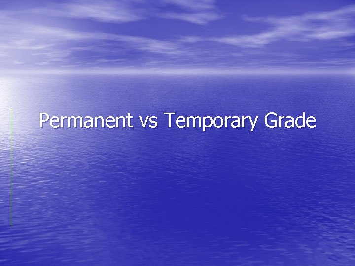 Permanent vs Temporary Grade