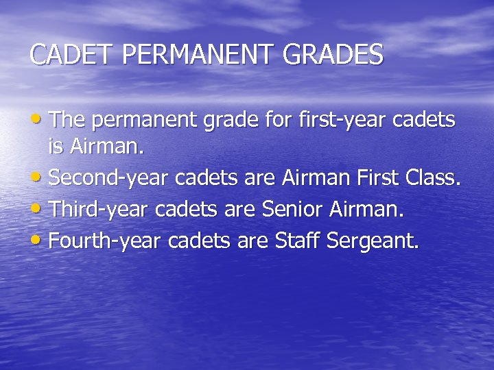 CADET PERMANENT GRADES • The permanent grade for first-year cadets is Airman. • Second-year