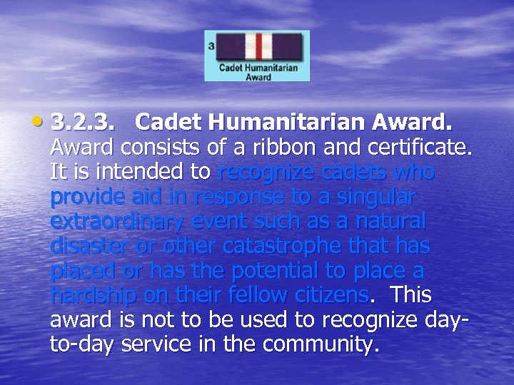 • 3. 2. 3. Cadet Humanitarian Award consists of a ribbon and certificate.