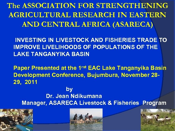 The ASSOCIATION FOR STRENGTHENING AGRICULTURAL RESEARCH IN EASTERN AND CENTRAL AFRICA (ASARECA) INVESTING IN