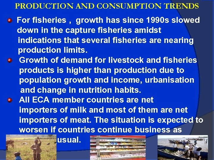PRODUCTION AND CONSUMPTION TRENDS For fisheries , growth has since 1990 s slowed down