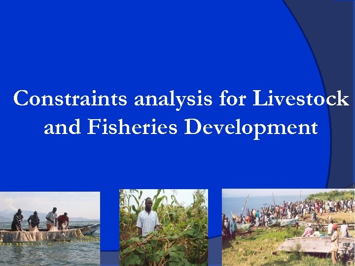 Constraints analysis for Livestock and Fisheries Development