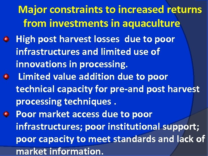 Major constraints to increased returns from investments in aquaculture High post harvest losses due