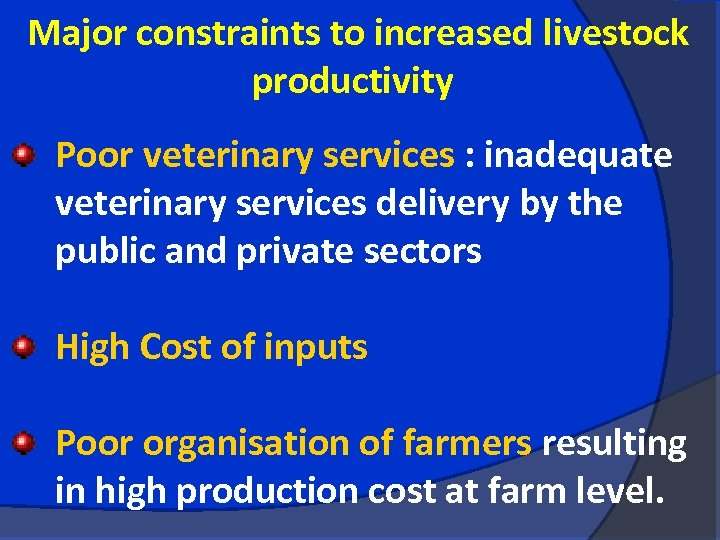 Major constraints to increased livestock productivity Poor veterinary services : inadequate veterinary services delivery
