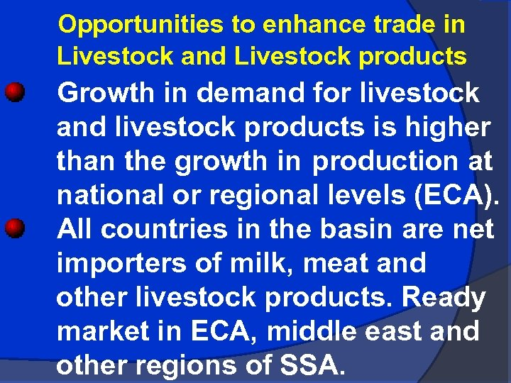 Opportunities to enhance trade in Livestock and Livestock products Growth in demand for livestock