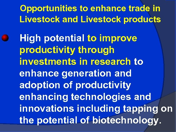 Opportunities to enhance trade in Livestock and Livestock products High potential to improve productivity