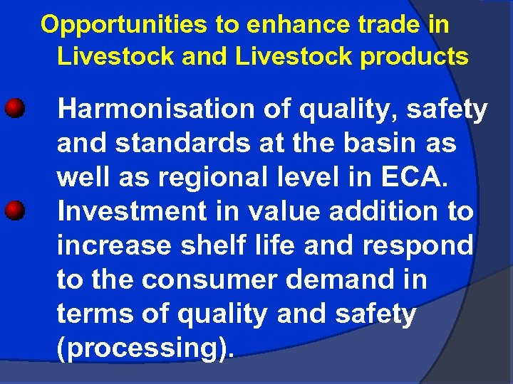 Opportunities to enhance trade in Livestock and Livestock products Harmonisation of quality, safety and