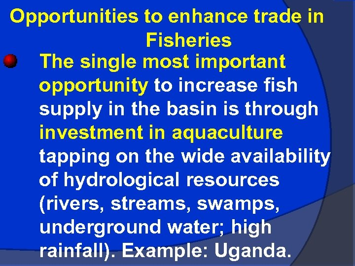 Opportunities to enhance trade in Fisheries The single most important opportunity to increase fish