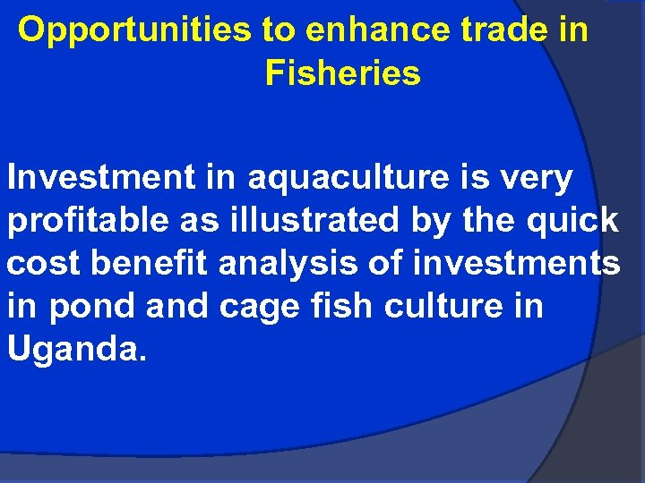 Opportunities to enhance trade in Fisheries Investment in aquaculture is very profitable as illustrated