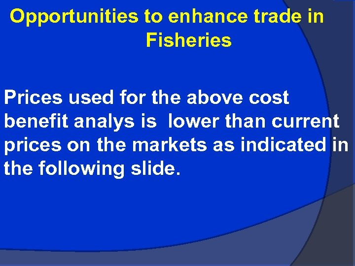Opportunities to enhance trade in Fisheries Prices used for the above cost benefit analys