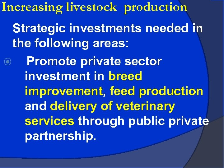 Increasing livestock production Strategic investments needed in the following areas: Promote private sector investment