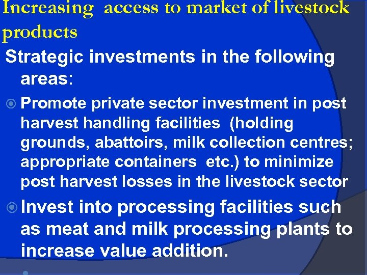 Increasing access to market of livestock products Strategic investments in the following areas: Promote