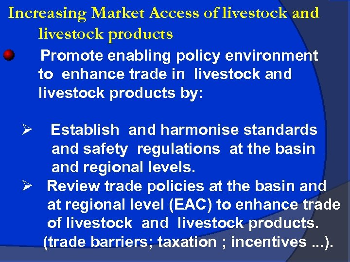 Increasing Market Access of livestock and livestock products Promote enabling policy environment to enhance