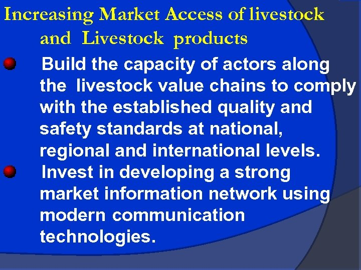 Increasing Market Access of livestock and Livestock products Build the capacity of actors along