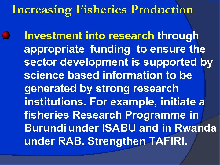 Increasing Fisheries Production Investment into research through appropriate funding to ensure the sector development