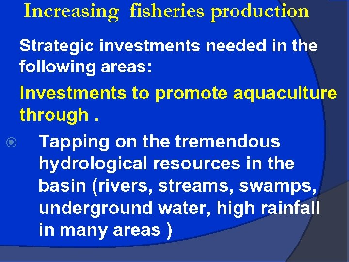 Increasing fisheries production Strategic investments needed in the following areas: Investments to promote aquaculture