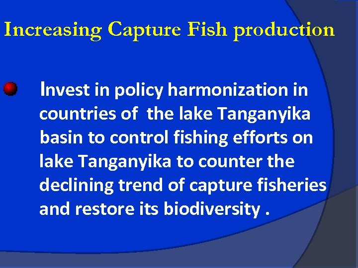 Increasing Capture Fish production Invest in policy harmonization in countries of the lake Tanganyika
