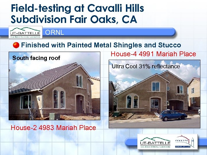 Field-testing at Cavalli Hills Subdivision Fair Oaks, CA ORNL Finished with Painted Metal Shingles
