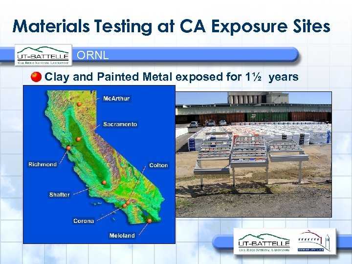 Materials Testing at CA Exposure Sites ORNL Clay and Painted Metal exposed for 1½