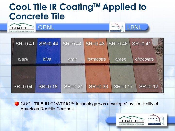 Coo. L Tile IR Coating. TM Applied to Concrete Tile ORNL LBNL COOL TILE