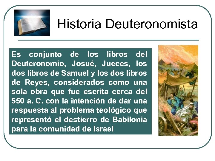 Historia Deuteronomista Es conjunto de los libros del Deuteronomio, Josué, Jueces, los dos libros