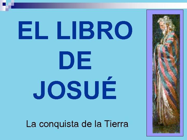 EL LIBRO DE JOSUÉ La conquista de la Tierra