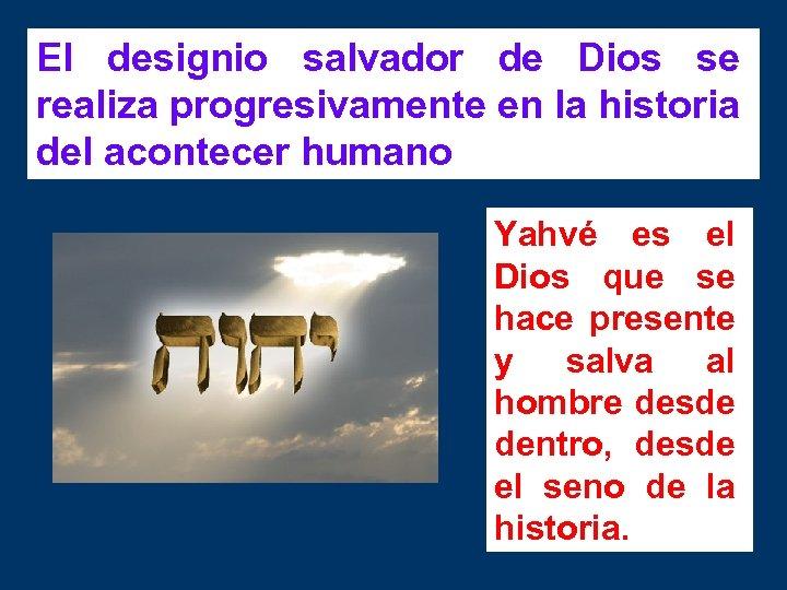 El designio salvador de Dios se realiza progresivamente en la historia del acontecer humano