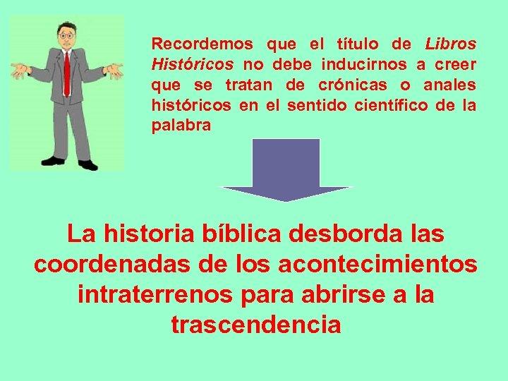 Recordemos que el título de Libros Históricos no debe inducirnos a creer que se